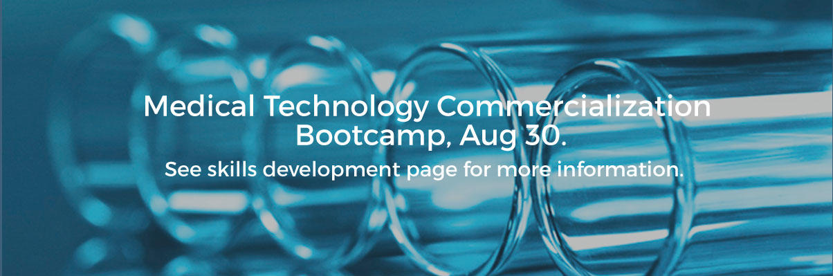 Medical Technology Commercialization Bootcamp, Aug 30. See skills development page for more information.